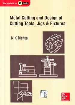 Metal cutting and design of cutting tools, jigs and fixtures